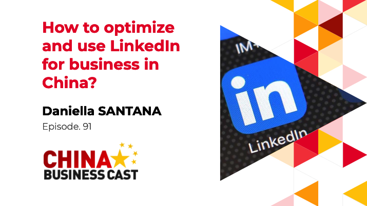 Ep. 91: How to Optimise and Use LinkedIn for business in China with Daniella Santana