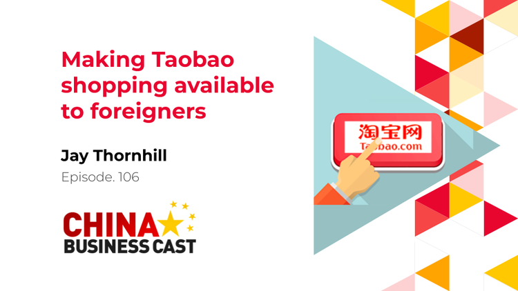 Ep. 106: Making Taobao shopping available to foreigners with Jay Thornhill